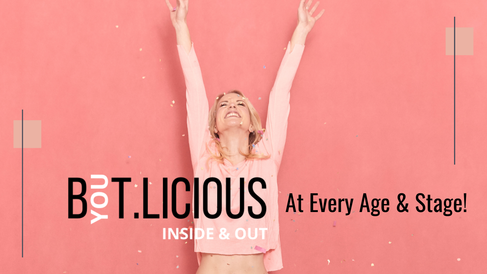 B.YOU.T.LICIOUS Inside & Out at Every Age & Stage!